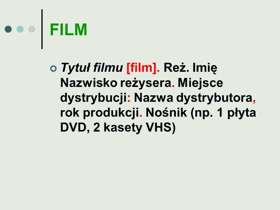 FILM Tytuł filmu [film]. Reż. Imię Nazwisko reżysera.